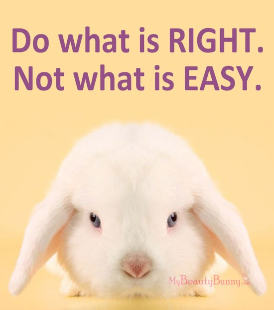 Do what is right - not what is easy